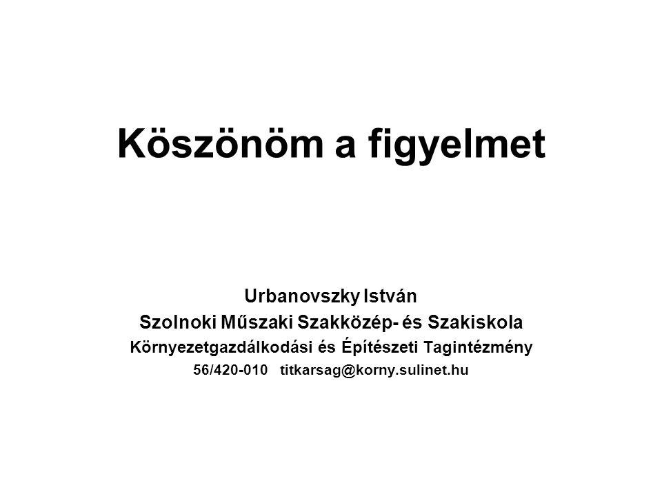 Köszönöm a figyelmet Urbanovszky István