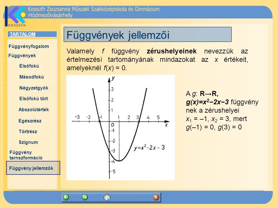 Függvények jellemzői Valamely f függvény zérushelyeinek nevezzük az értelmezési tartományának mindazokat az x értékeit, amelyeknél f(x) = 0.