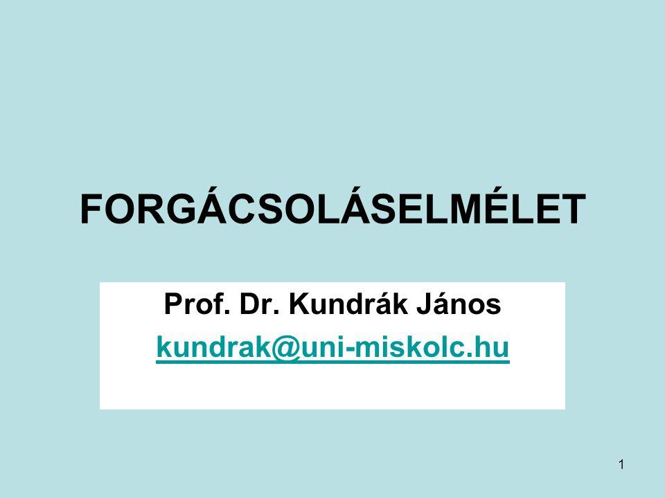 Prof. Dr. Kundrák János kundrak@uni-miskolc.hu