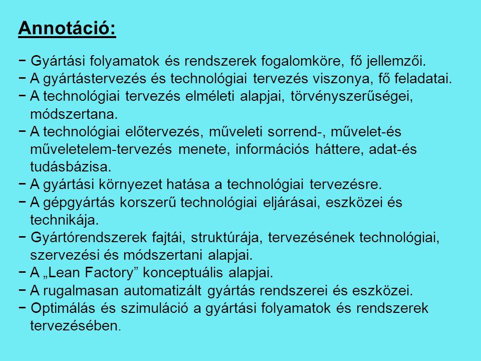Annotáció: Gyártási folyamatok és rendszerek fogalomköre, fő jellemzői. A gyártástervezés és technológiai tervezés viszonya, fő feladatai.