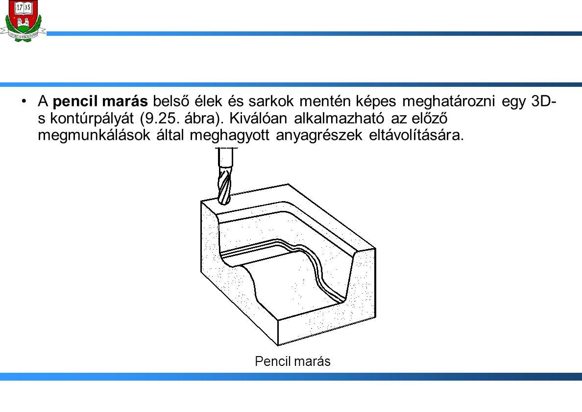 A pencil marás belső élek és sarkok mentén képes meghatározni egy 3D-s kontúrpályát (9.25. ábra). Kiválóan alkalmazható az előző megmunkálások által meghagyott anyagrészek eltávolítására.