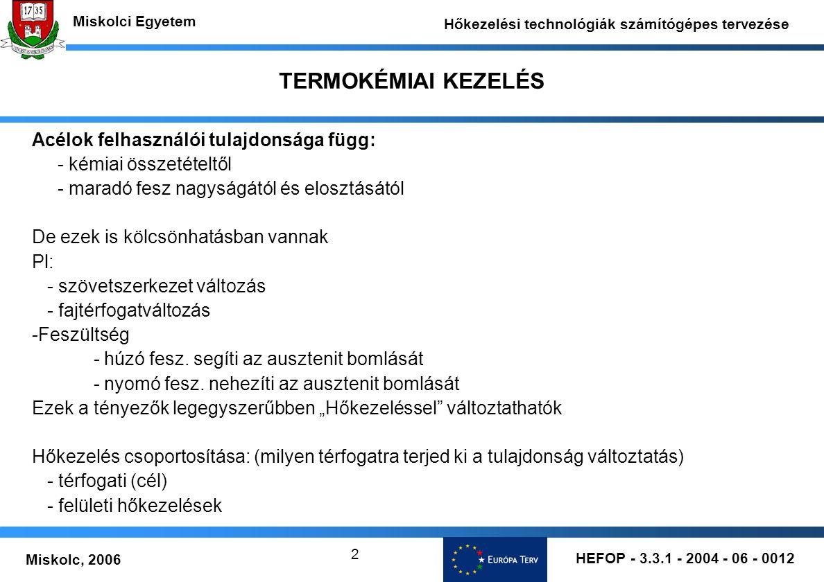 TERMOKÉMIAI KEZELÉS Acélok felhasználói tulajdonsága függ: