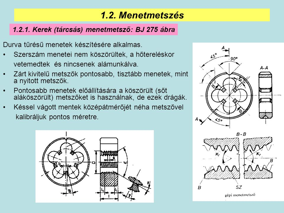 1.2. Menetmetszés 1.2.1. Kerek (tárcsás) menetmetsző: BJ 275 ábra