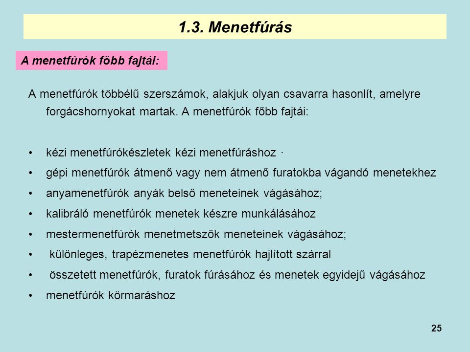 1.3. Menetfúrás A menetfúrók főbb fajtái: