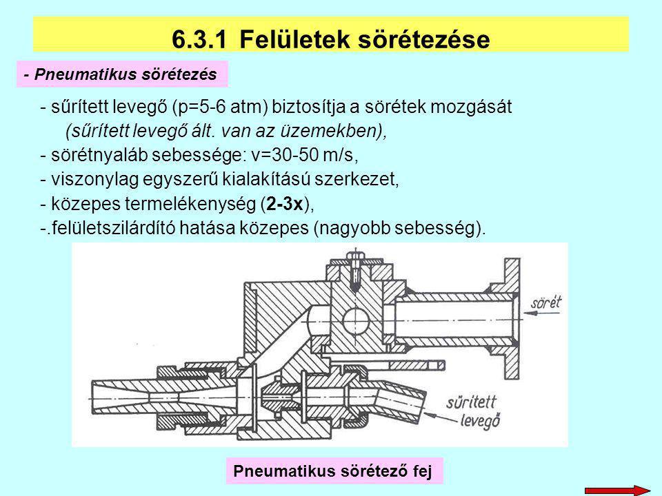 6.3.1 Felületek sörétezése - Pneumatikus sörétezés. - sűrített levegő (p=5-6 atm) biztosítja a sörétek mozgását.