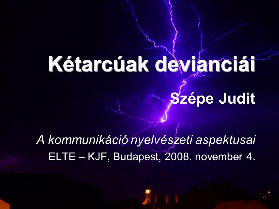 Kétarcúak devianciái Szépe Judit A kommunikáció nyelvészeti aspektusai