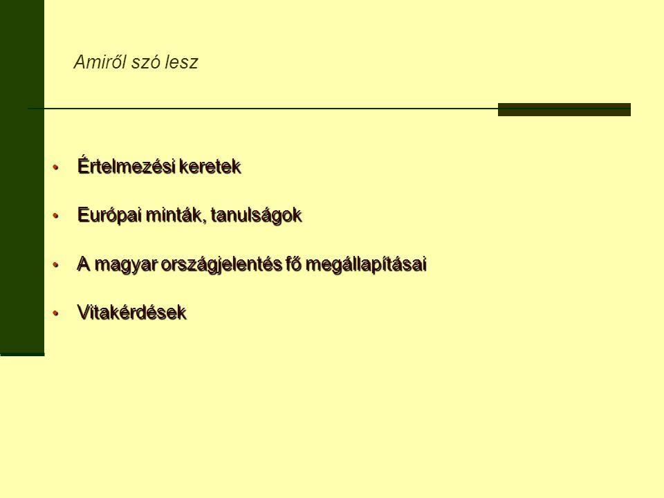 Amiről szó lesz Értelmezési keretek. Európai minták, tanulságok. A magyar országjelentés fő megállapításai.