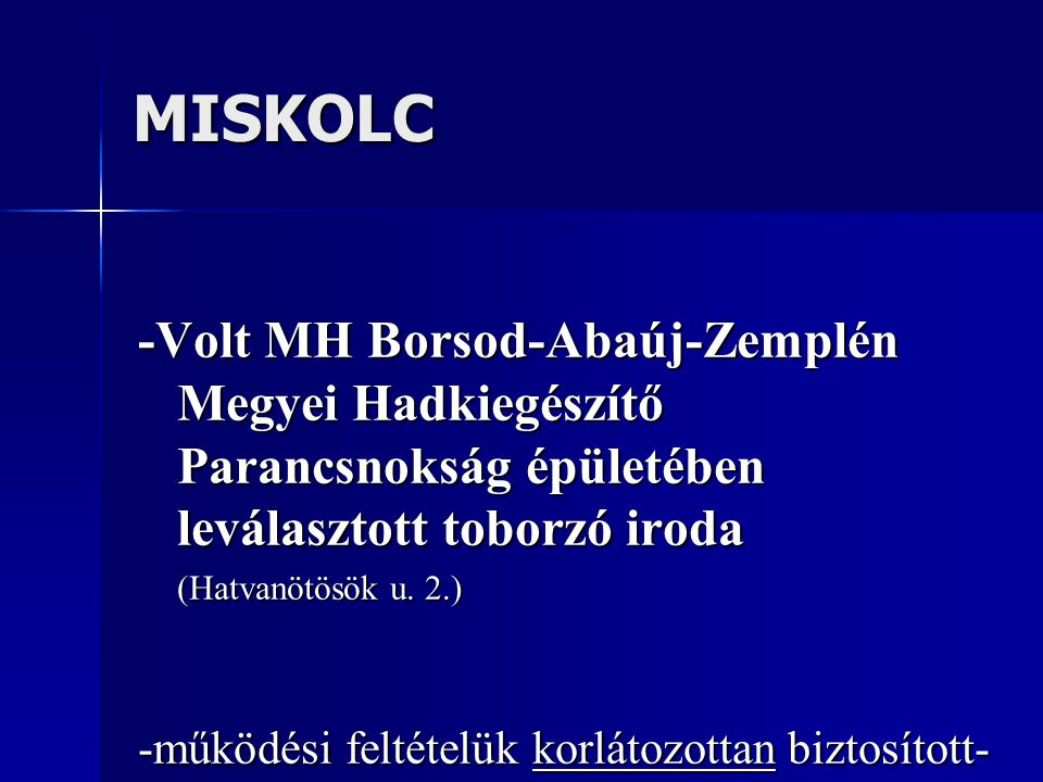 MISKOLC -Volt MH Borsod-Abaúj-Zemplén Megyei Hadkiegészítő Parancsnokság épületében leválasztott toborzó iroda.
