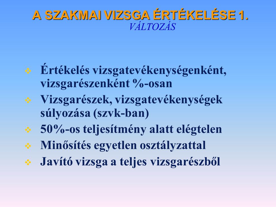 A SZAKMAI VIZSGA ÉRTÉKELÉSE 1. VÁLTOZÁS