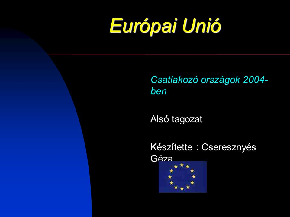 Európai Unió Csatlakozó országok 2004- ben Alsó tagozat