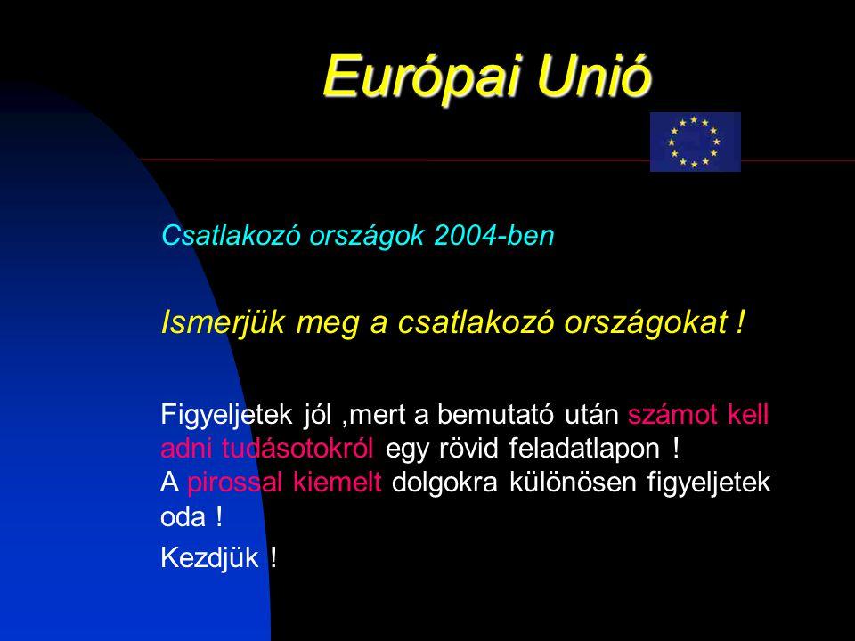 Európai Unió Ismerjük meg a csatlakozó országokat !