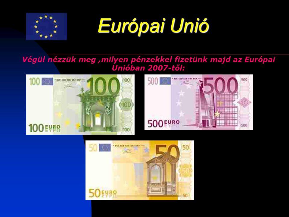 Európai Unió Végül nézzük meg ,milyen pénzekkel fizetünk majd az Európai Unióban 2007-től: