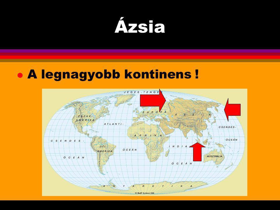 Ázsia A legnagyobb kontinens !