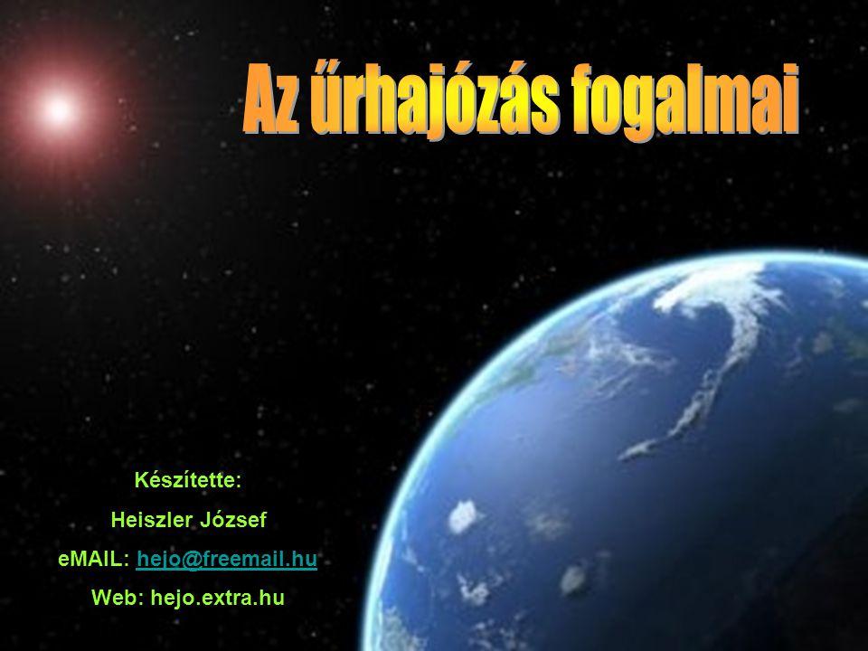 Az űrhajózás fogalmai Készítette: Heiszler József
