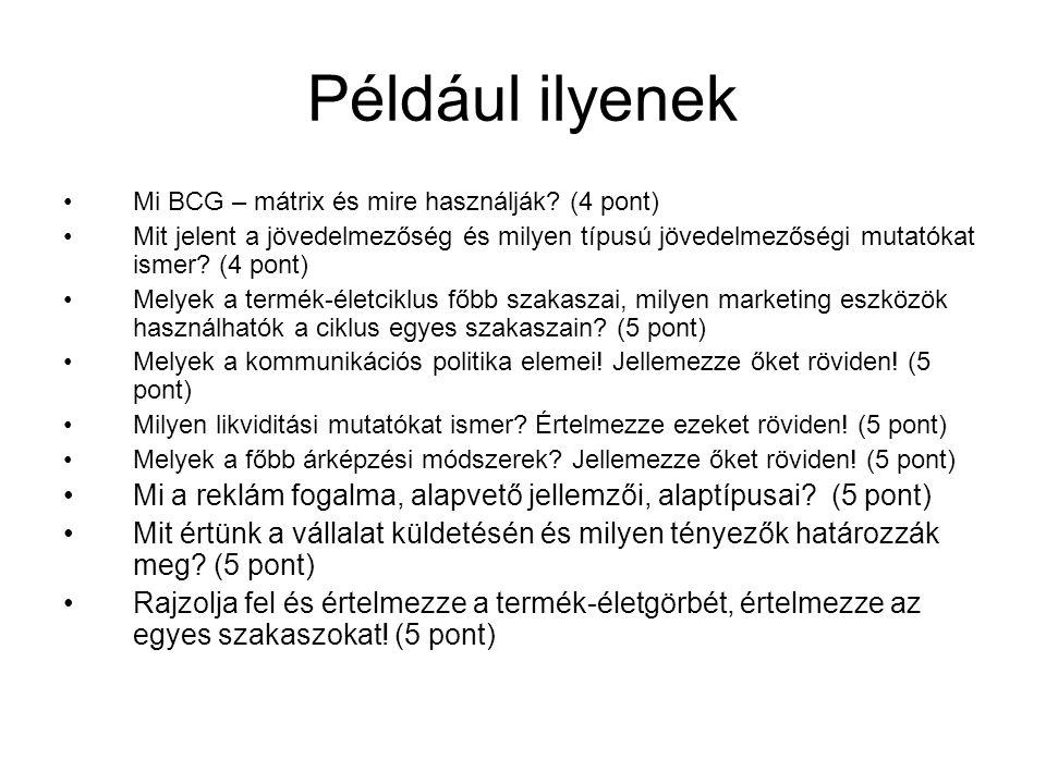 Például ilyenek Mi BCG – mátrix és mire használják (4 pont) Mit jelent a jövedelmezőség és milyen típusú jövedelmezőségi mutatókat ismer (4 pont)