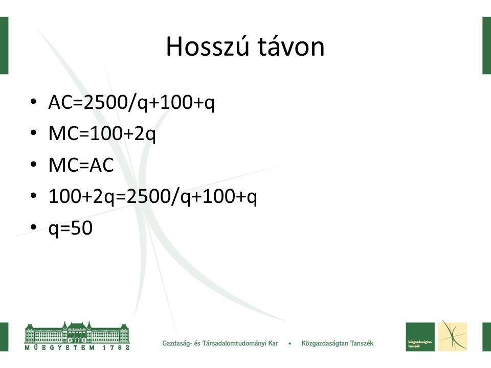 Hosszú távon AC=2500/q+100+q MC=100+2q MC=AC 100+2q=2500/q+100+q q=50