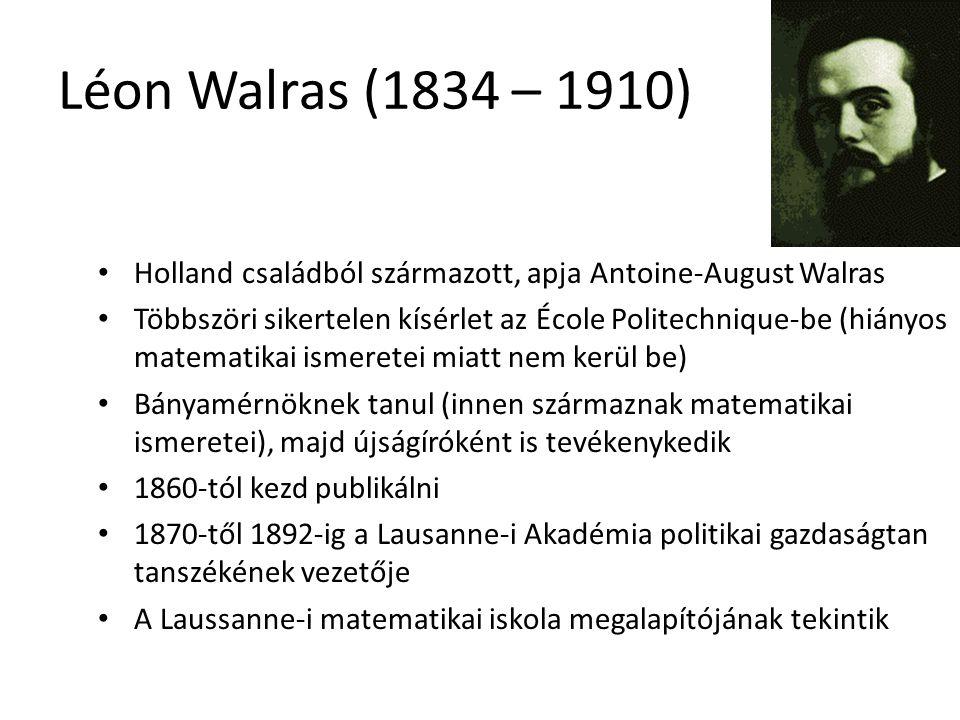 Léon Walras (1834 – 1910) Holland családból származott, apja Antoine-August Walras.