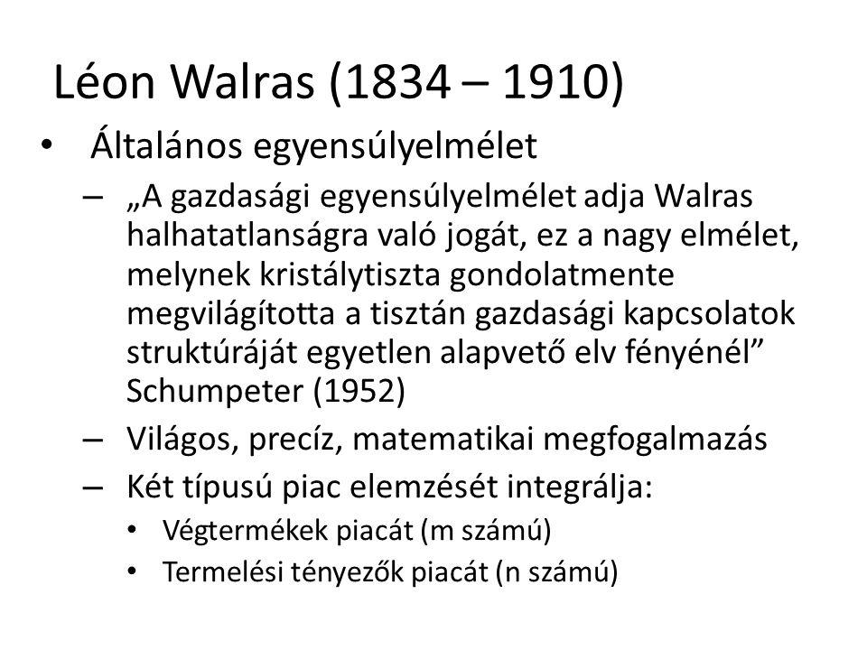 Léon Walras (1834 – 1910) Általános egyensúlyelmélet