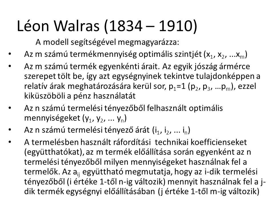 Léon Walras (1834 – 1910) A modell segítségével megmagyarázza:
