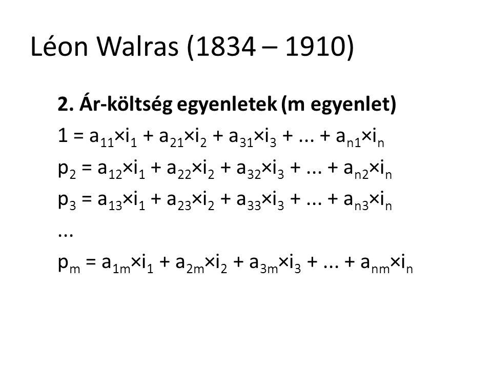 Léon Walras (1834 – 1910) 2. Ár-költség egyenletek (m egyenlet)