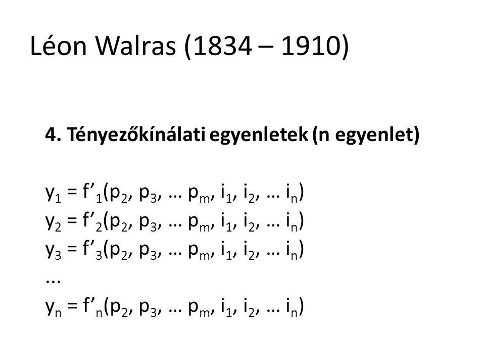 Léon Walras (1834 – 1910) 4. Tényezőkínálati egyenletek (n egyenlet)