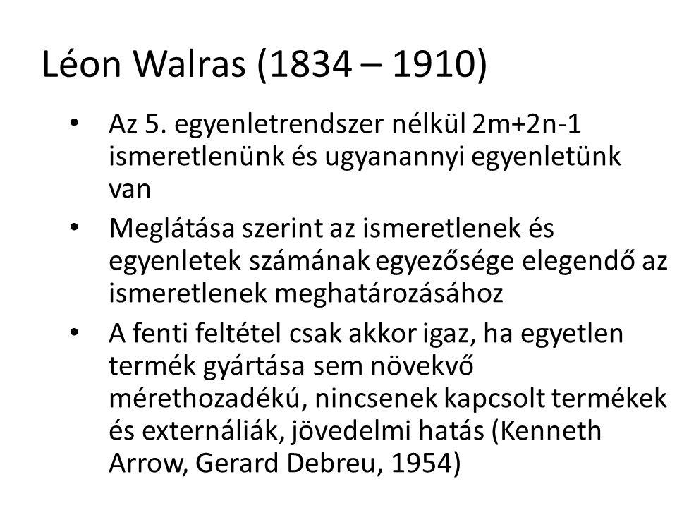 Léon Walras (1834 – 1910) Az 5. egyenletrendszer nélkül 2m+2n-1 ismeretlenünk és ugyanannyi egyenletünk van.