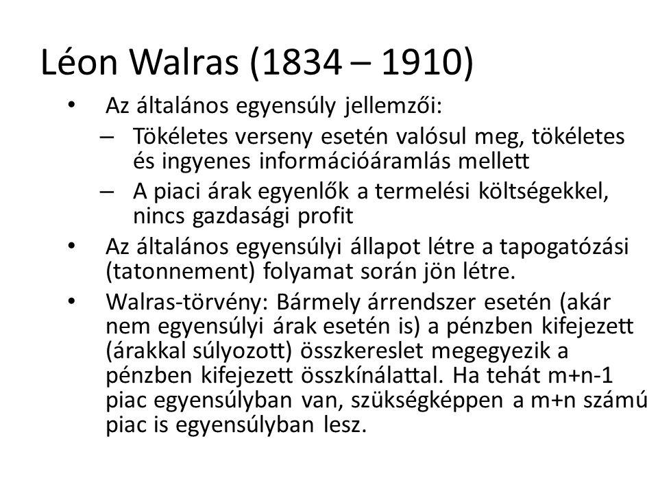 Léon Walras (1834 – 1910) Az általános egyensúly jellemzői: