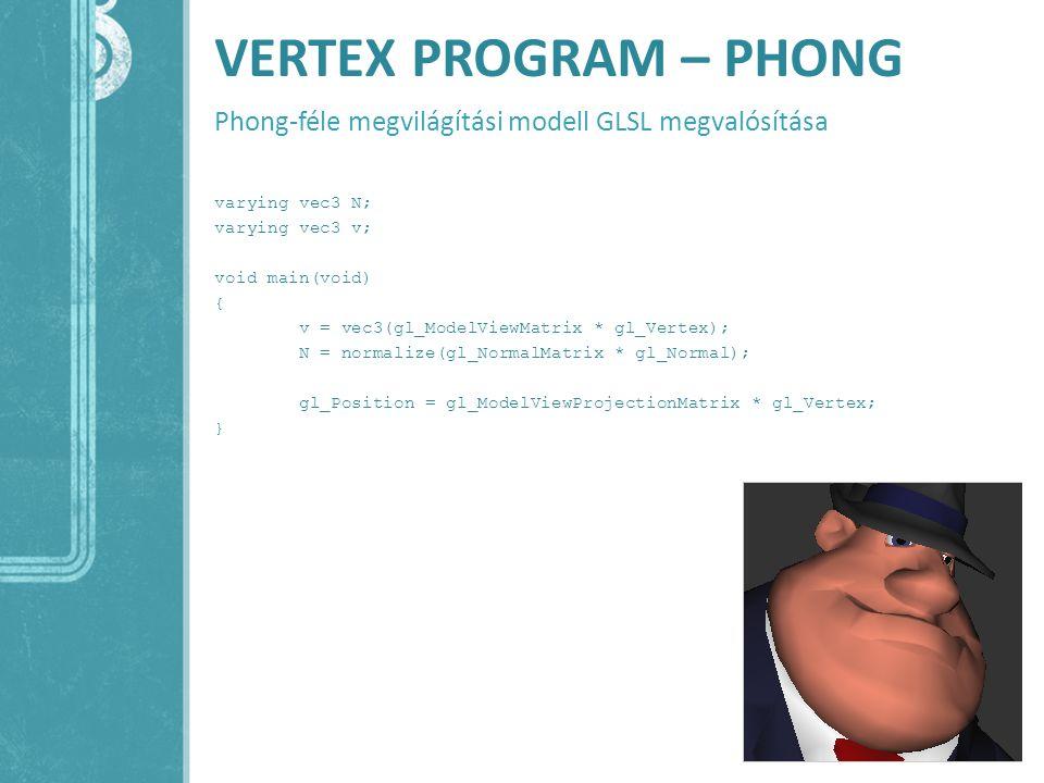 Vertex program – phong Phong-féle megvilágítási modell GLSL megvalósítása.