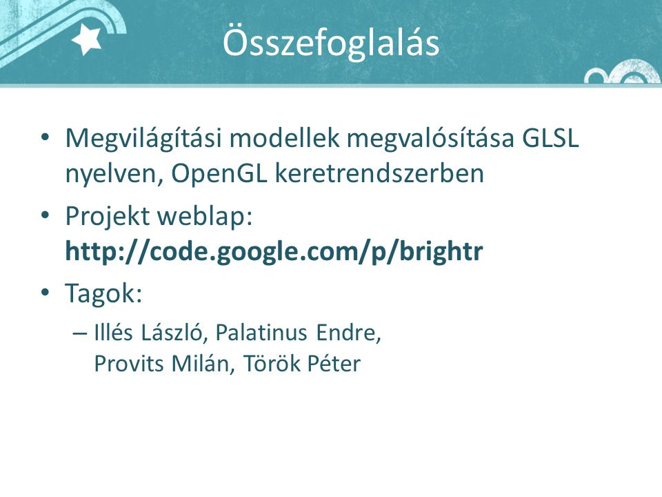Összefoglalás Megvilágítási modellek megvalósítása GLSL nyelven, OpenGL keretrendszerben. Projekt weblap: http://code.google.com/p/brightr.