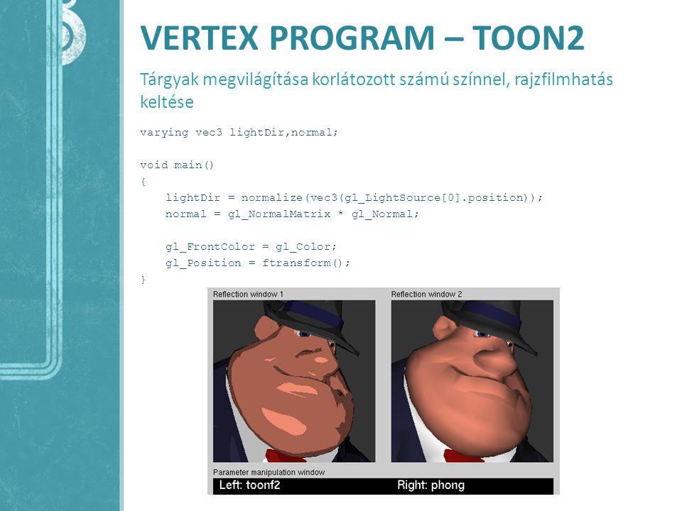 VERTEX PROGRAM – TOON2 Tárgyak megvilágítása korlátozott számú színnel, rajzfilmhatás keltése.