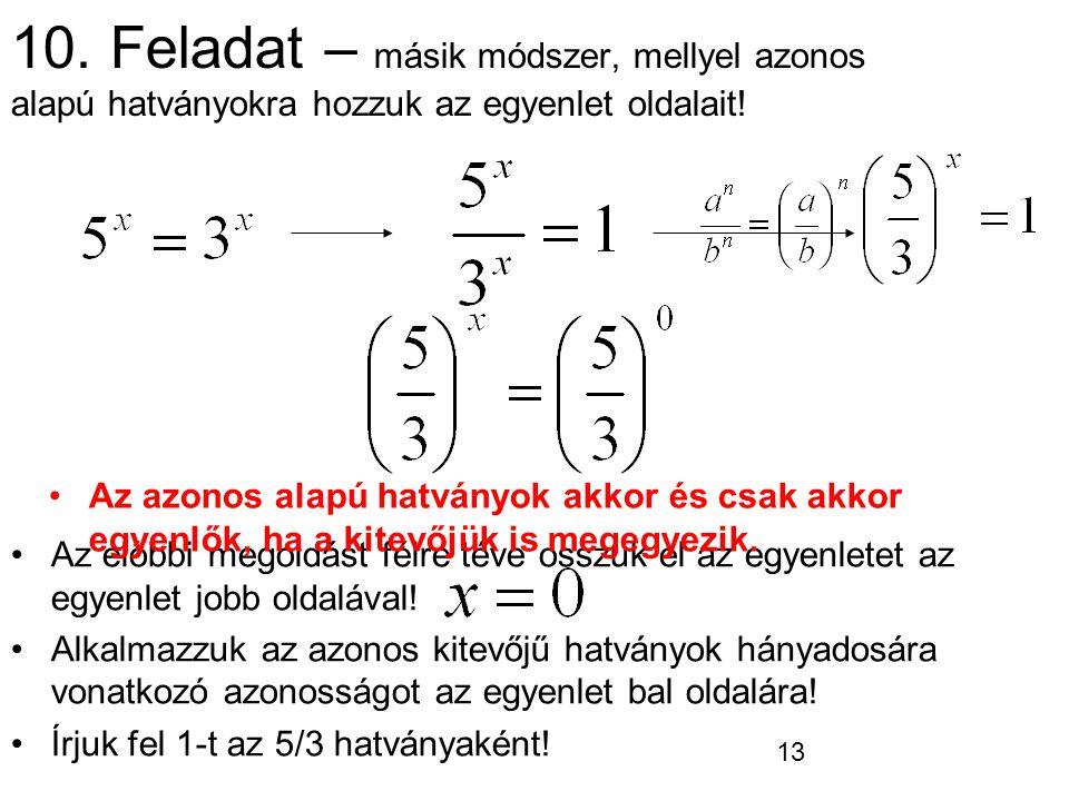 10. Feladat – másik módszer, mellyel azonos alapú hatványokra hozzuk az egyenlet oldalait!
