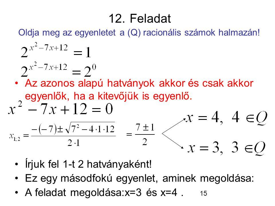 12. Feladat Oldja meg az egyenletet a (Q) racionális számok halmazán!