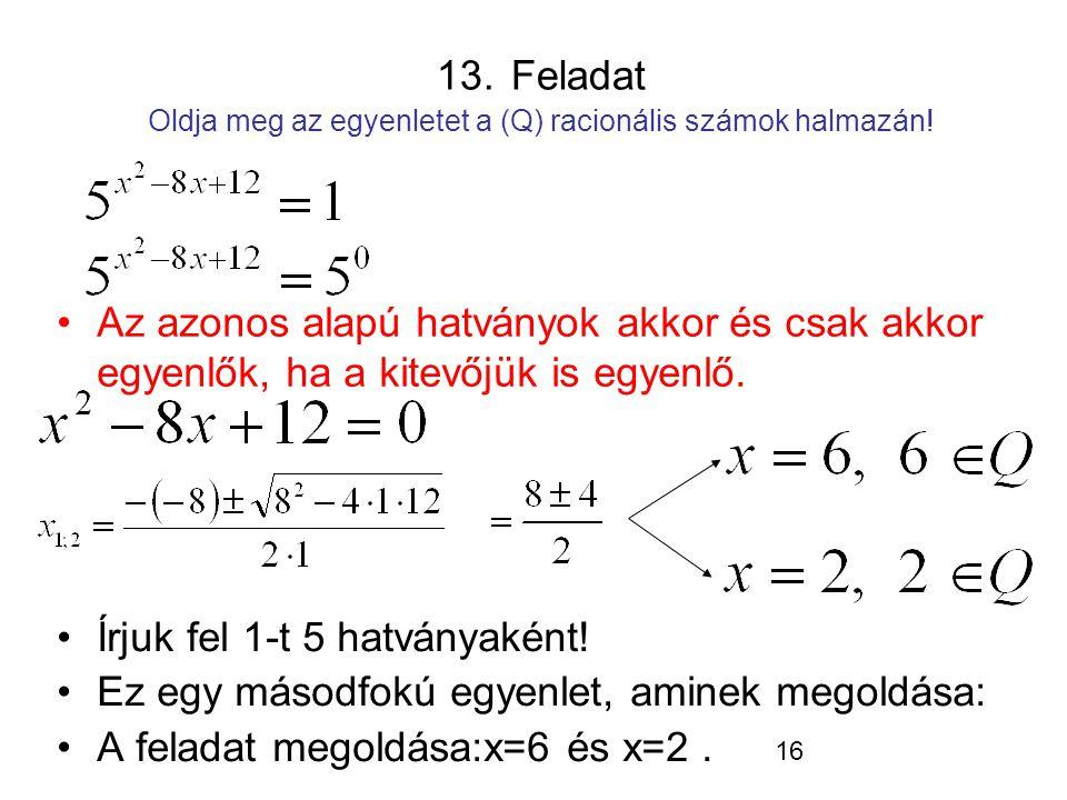 13. Feladat Oldja meg az egyenletet a (Q) racionális számok halmazán!
