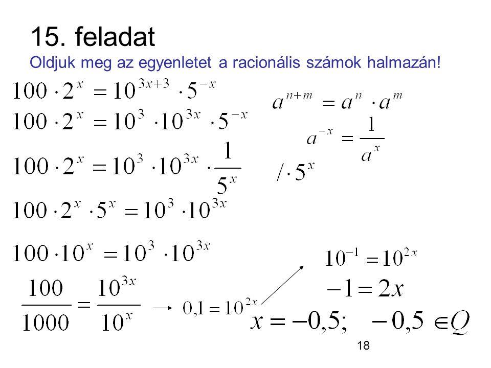 15. feladat Oldjuk meg az egyenletet a racionális számok halmazán!