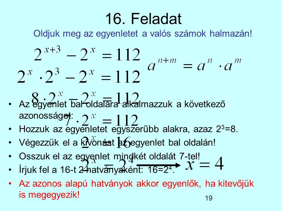 16. Feladat Oldjuk meg az egyenletet a valós számok halmazán!