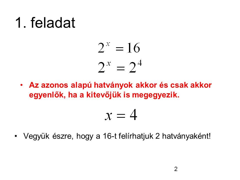 1. feladat Az azonos alapú hatványok akkor és csak akkor egyenlők, ha a kitevőjük is megegyezik.