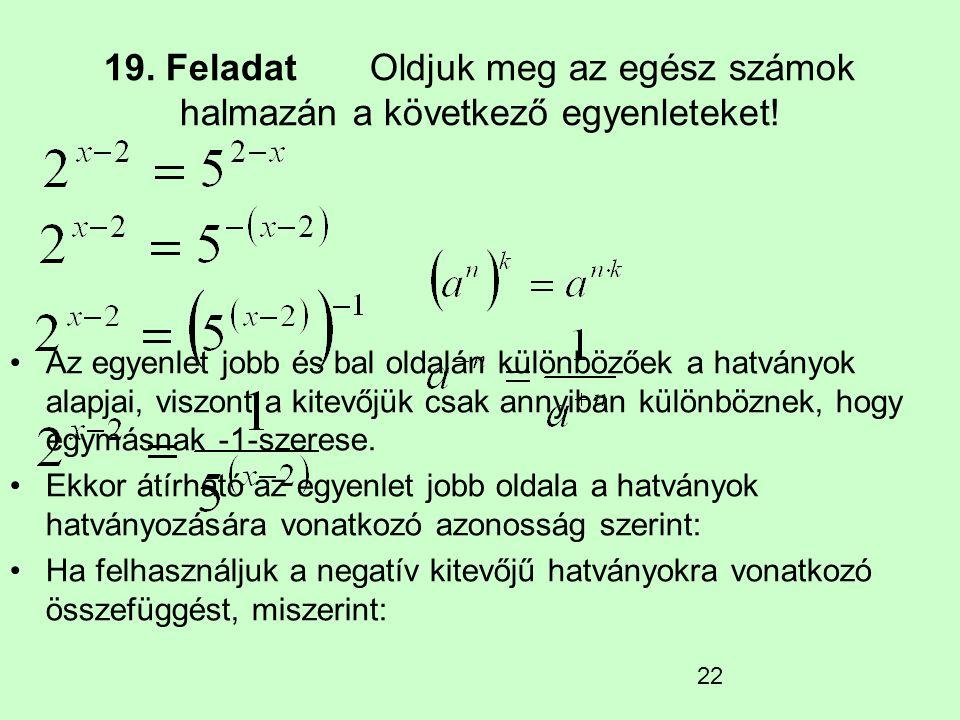 19. Feladat Oldjuk meg az egész számok halmazán a következő egyenleteket!
