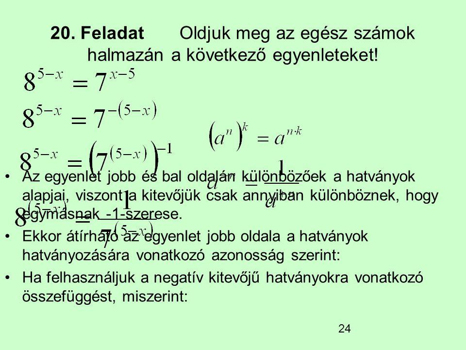 20. Feladat Oldjuk meg az egész számok halmazán a következő egyenleteket!
