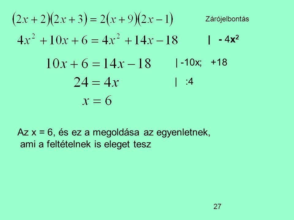 Zárójelbontás | - 4x2. | -10x; +18. | :4.