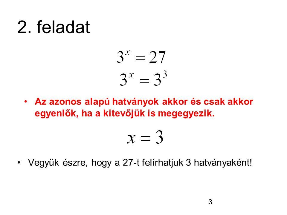 2. feladat Az azonos alapú hatványok akkor és csak akkor egyenlők, ha a kitevőjük is megegyezik.