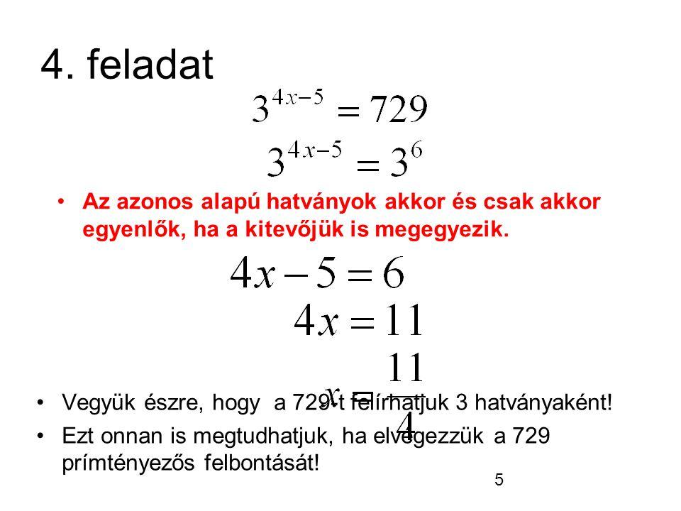4. feladat Az azonos alapú hatványok akkor és csak akkor egyenlők, ha a kitevőjük is megegyezik.