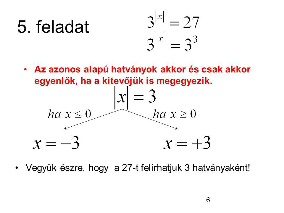5. feladat Az azonos alapú hatványok akkor és csak akkor egyenlők, ha a kitevőjük is megegyezik.