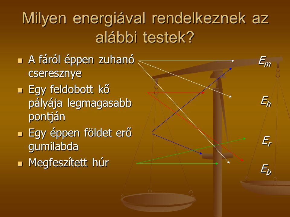 Milyen energiával rendelkeznek az alábbi testek