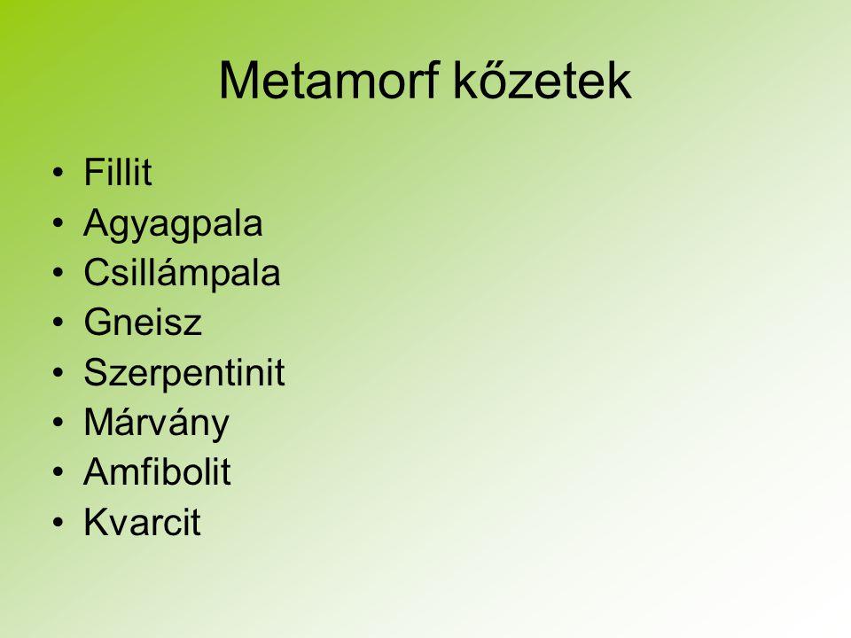 Metamorf kőzetek Fillit Agyagpala Csillámpala Gneisz Szerpentinit
