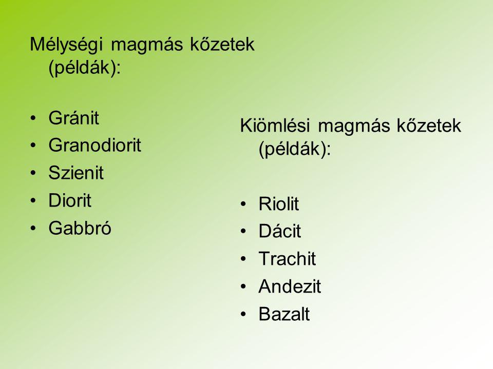 Mélységi magmás kőzetek (példák):
