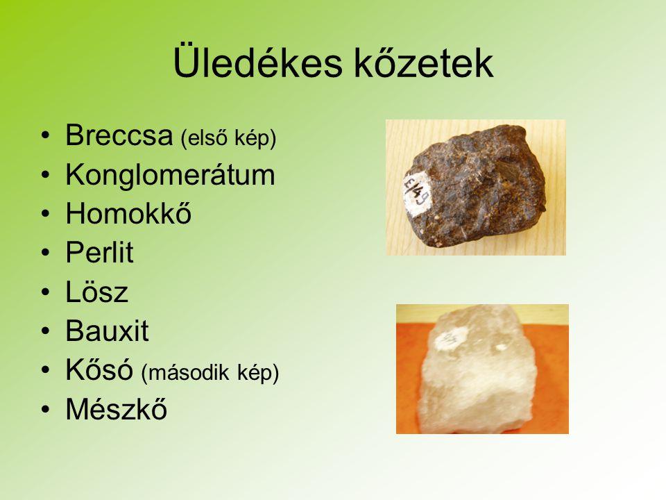 Üledékes kőzetek Breccsa (első kép) Konglomerátum Homokkő Perlit Lösz