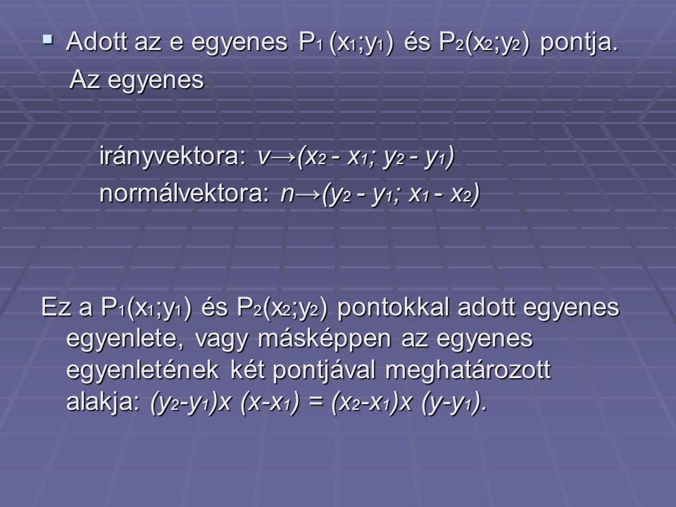 Adott az e egyenes P1 (x1;y1) és P2(x2;y2) pontja.