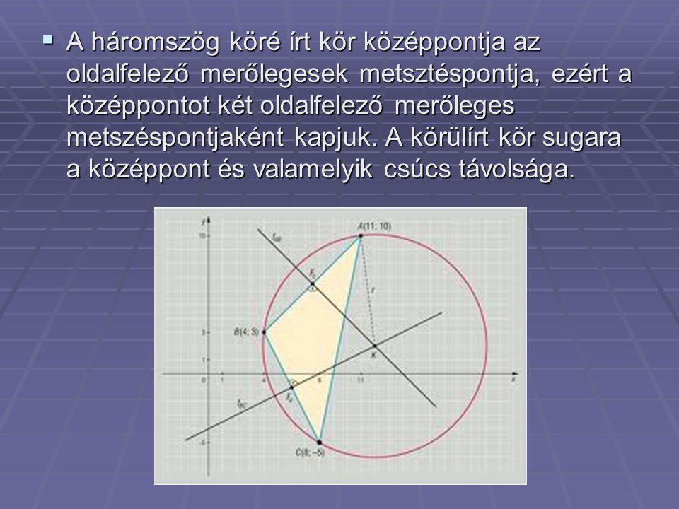 A háromszög köré írt kör középpontja az oldalfelező merőlegesek metsztéspontja, ezért a középpontot két oldalfelező merőleges metszéspontjaként kapjuk.