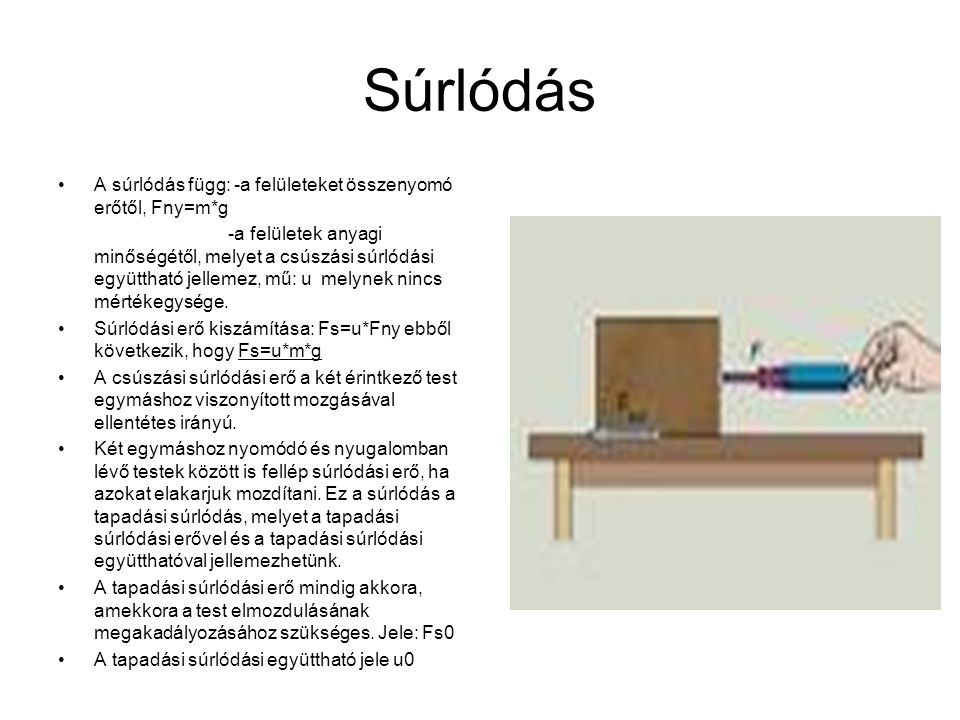 Súrlódás A súrlódás függ: -a felületeket összenyomó erőtől, Fny=m*g