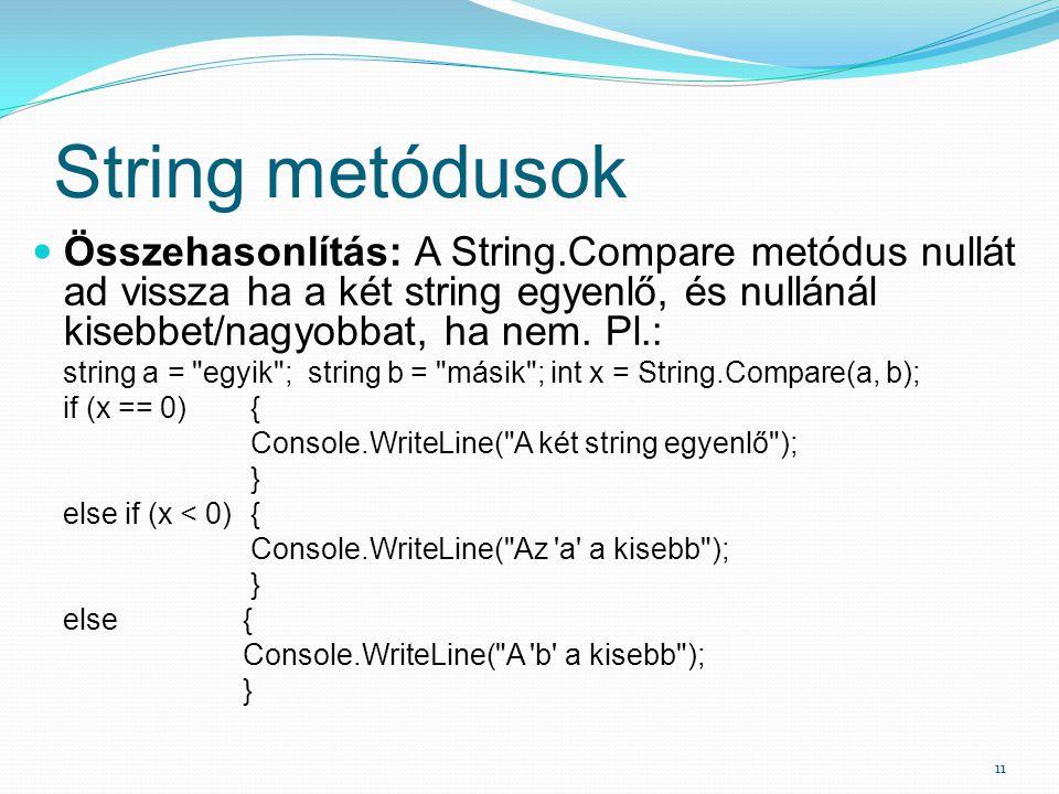 String metódusok Összehasonlítás: A String.Compare metódus nullát ad vissza ha a két string egyenlő, és nullánál kisebbet/nagyobbat, ha nem. Pl.: